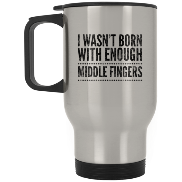 3c2f17ac9789 I wasn t born with enough middle fingers Silver Stainless Travel Mug ...